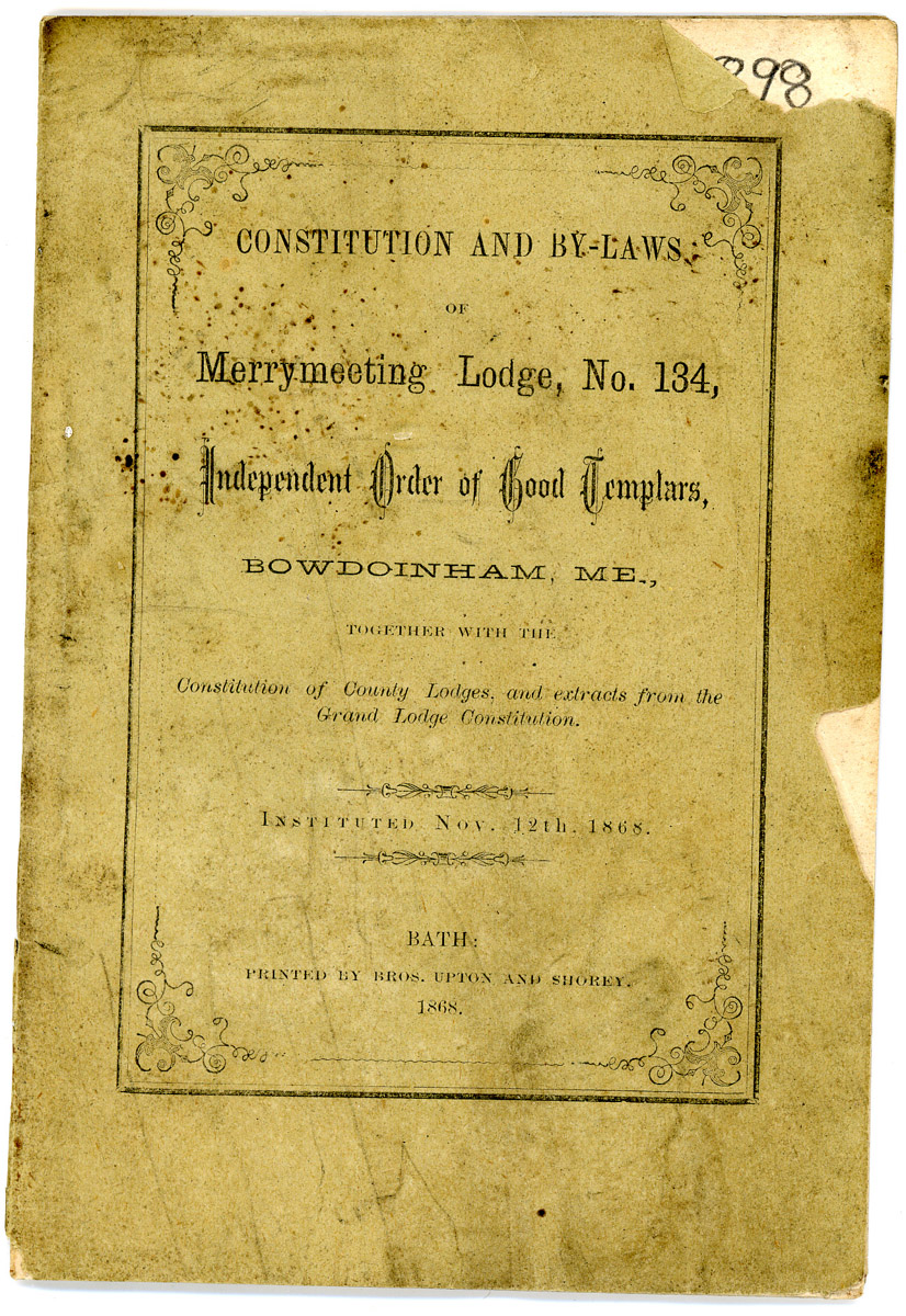 Constitution and By-Laws, Merrymeeting Lodge No. 134, Independant Order of Geed Templars, Bowdoinham, Me.1868